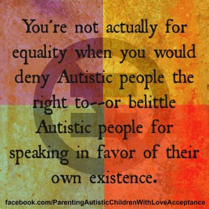 Image Text Reads: You're not actually for equality when you would deny Autistic people the right to--or belittle Autistic people for speaking in favor of their own existence.