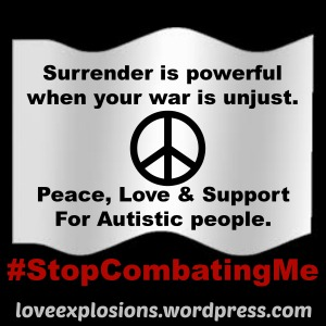 Image Description: Black Box with white surrender flag. Text: Surrender is powerful when your war is unjust. Peace, Love, & Support for Autistic people. #stopcombatingme loveexplosions.wordpress.com