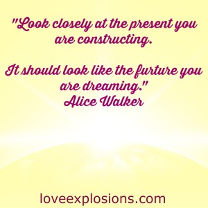 "image is the yellow--the sun rising over the earth.  the text reads:  ""look closely at the present you are constructing.  It should look like the future you are dreaming.""  Alice Walker"