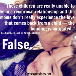 "photo is of a school age child kissing a preschool age child.  The text reads:  ""These children are really unable to be in a reciprocal relationship and the moms don't really experience the love that comes back from a child — the bonding is mitigated,"" she told NBC News. ""That is one of the most difficult things for mothers.""  False  Dee Shepherd-Look"